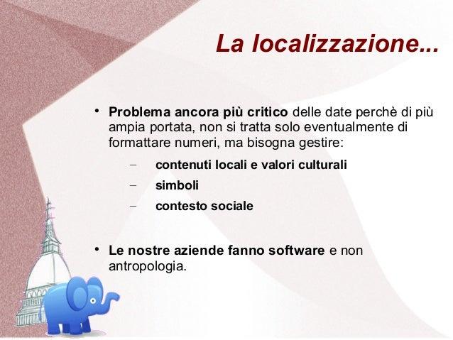 La localizzazione...    Problema ancora più critico delle date perchè di più    ampia portata, non si tratta solo eventua...