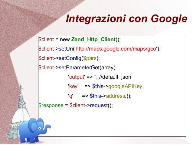 Integrazioni con Google$client = new Zend_Http_Client();$client->setUri(http://maps.google.com/maps/geo);$client->setConfi...