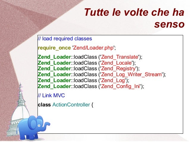 Tutte le volte che ha                                    senso// load required classesrequire_once Zend/Loader.php;Zend_Lo...