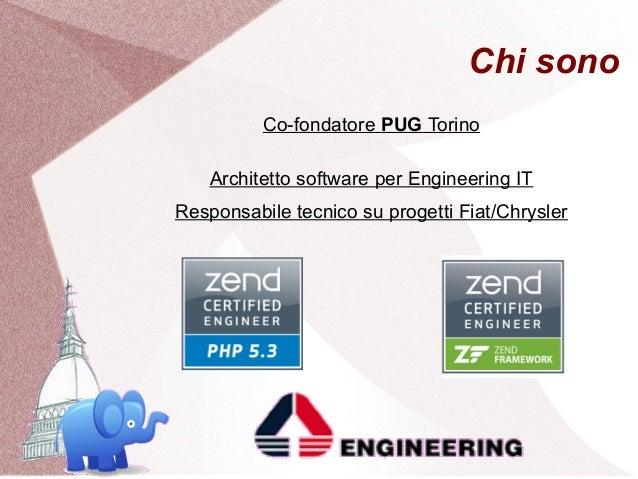 Chi sono          Co-fondatore PUG Torino    Architetto software per Engineering ITResponsabile tecnico su progetti Fiat/C...
