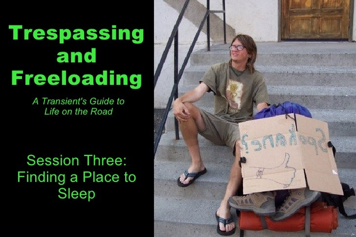 Trespassing and Freeloading A Transient's Guide to Life on the Road Session Three: Finding a Place to Sleep