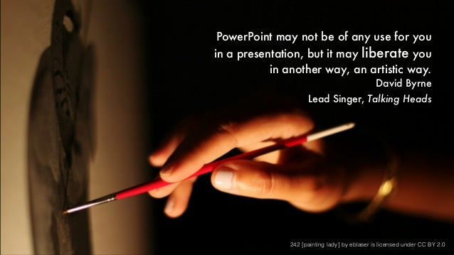 PowerPoint may not be of any use for you in a presentation, but it may liberate you in another way, an artistic way. David...