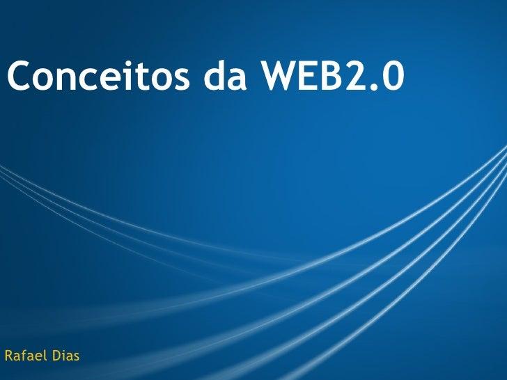 Conceitos da WEB2.0     Rafael Dias