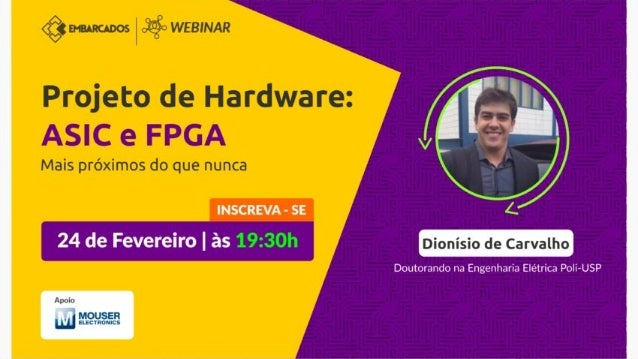 Projeto de Hardware: ASIC e FPGA Mais próximos do que nunca!