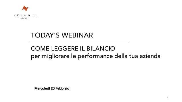 TODAY'S WEBINAR COME LEGGERE IL BILANCIO per migliorare le performance della tua azienda Mercoledì 20 Febbraio 1