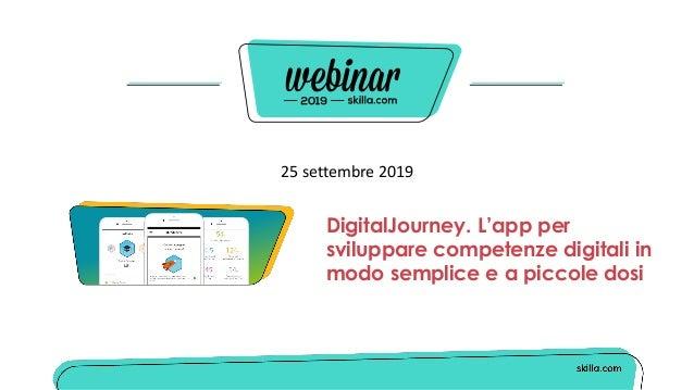 25 settembre 2019 DigitalJourney. L'app per sviluppare competenze digitali in modo semplice e a piccole dosi