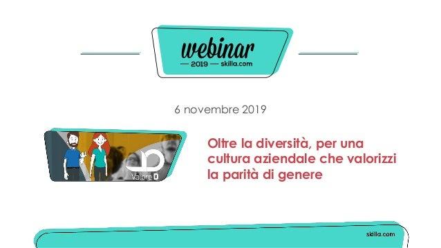 6 novembre 2019 Oltre la diversità, per una cultura aziendale che valorizzi la parità di genere