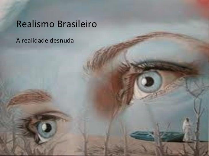 O Realismo Brasileiro A realidade desnuda Realismo Brasileiro A realidade desnuda