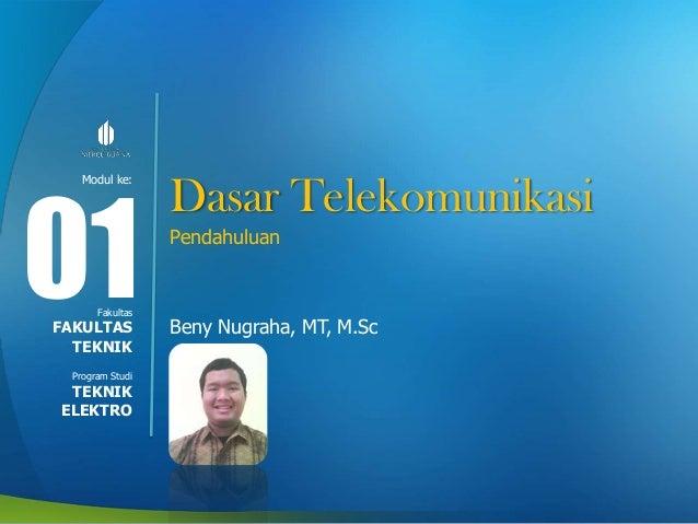 Modul ke: Fakultas Program Studi Dasar Telekomunikasi Pendahuluan Beny Nugraha, MT, M.Sc 01FAKULTAS TEKNIK TEKNIK ELEKTRO