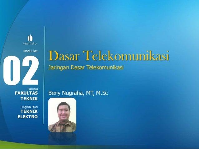 Modul ke: Fakultas Program Studi Dasar Telekomunikasi Jaringan Dasar Telekomunikasi Beny Nugraha, MT, M.Sc 02FAKULTAS TEKN...
