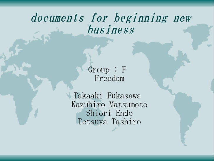 documents for beginning new           business            Group : F            Freedom       Takaaki Fukasawa       Kazuhi...