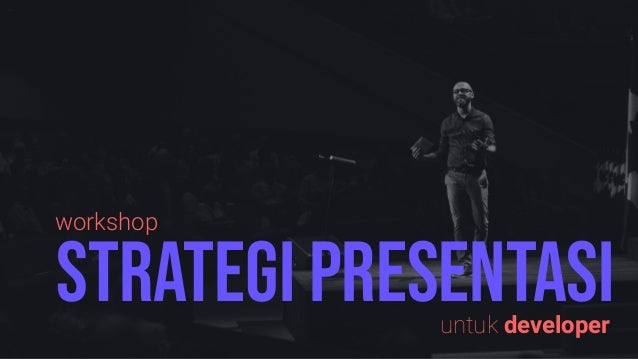 STRATEGI PRESENTASIuntuk developer workshop