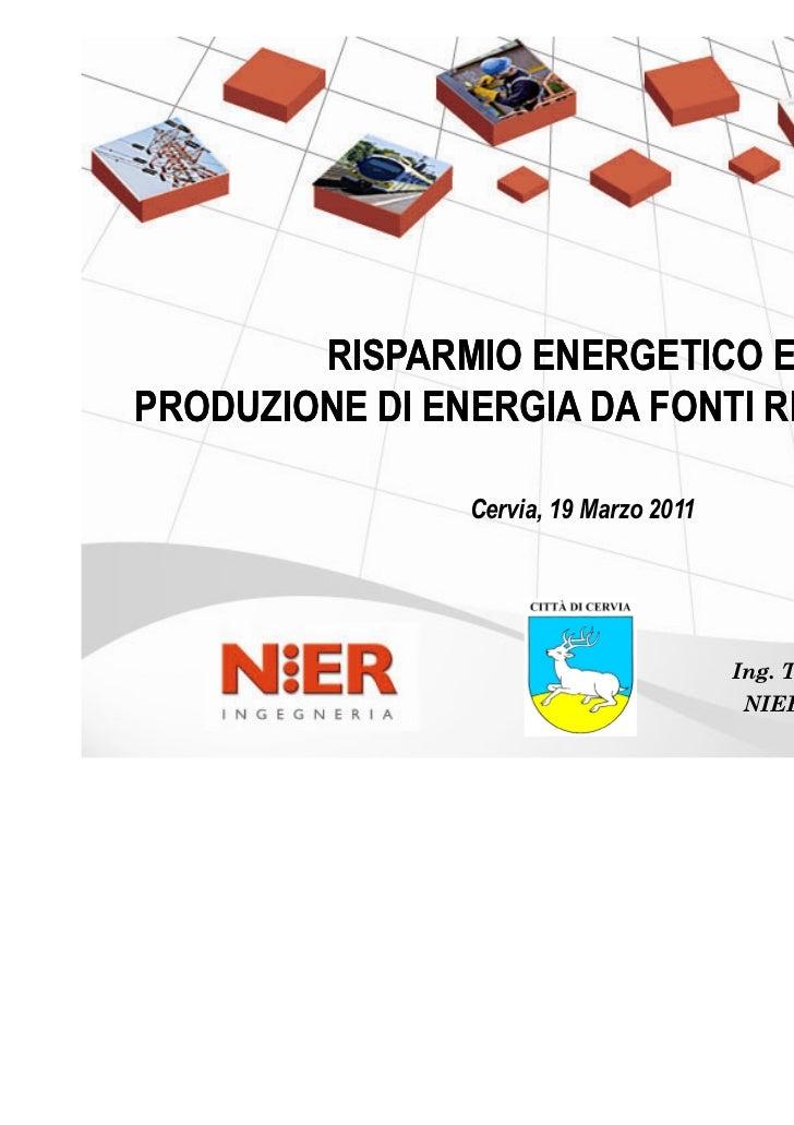RISPARMIO ENERGETICO EPRODUZIONE DI ENERGIA DA FONTI RINNOVABILI                Cervia, 19 Marzo 2011                     ...