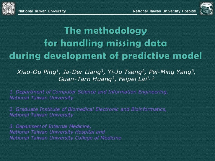 The methodology for handling missing data during development of predictive model<br />Xiao-Ou Ping1, Ja-Der Liang3, Yi-Ju ...