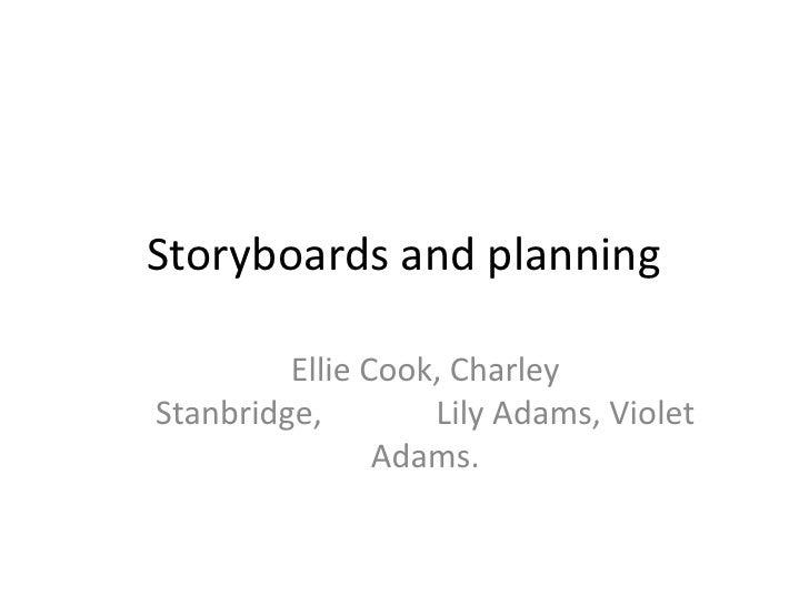 Storyboards and planning         Ellie Cook, CharleyStanbridge,        Lily Adams, Violet                Adams.