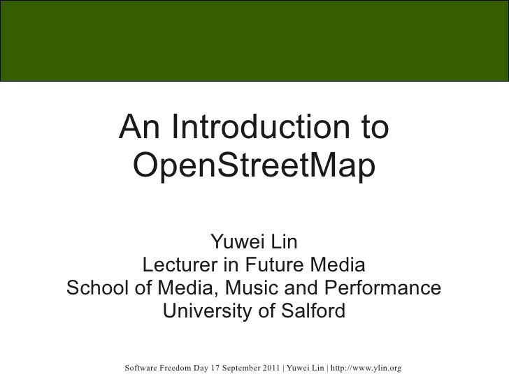 An Introduction to      OpenStreetMap               Yuwei Lin        Lecturer in Future MediaSchool of Media, Music and Pe...
