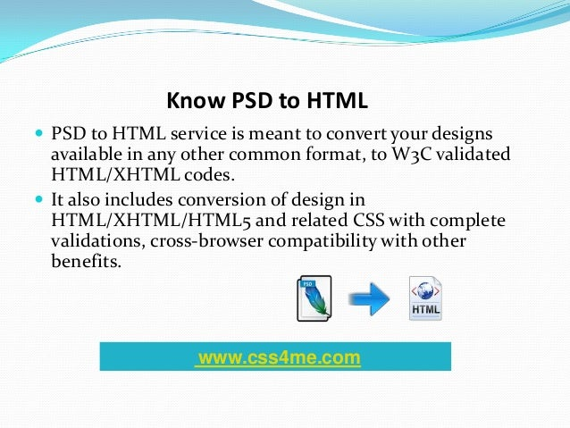 Know PSD to HTML PSD to HTML service is meant to convert your designsavailable in any other common format, to W3C validat...
