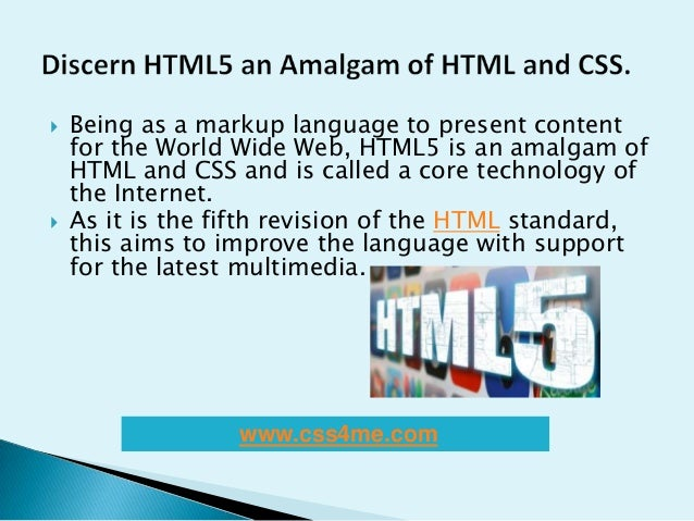  Being as a markup language to present contentfor the World Wide Web, HTML5 is an amalgam ofHTML and CSS and is called a ...