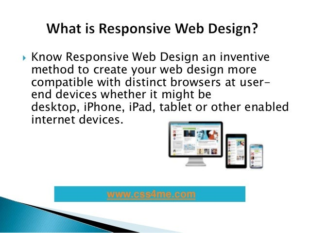 Know Responsive Web Design an inventivemethod to create your web design morecompatible with distinct browsers at user-en...