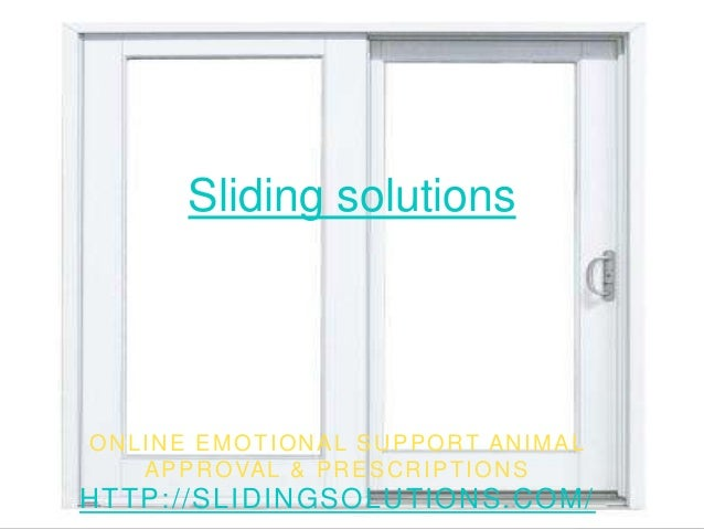 Sliding solutions ONLINE EMOTIONAL SUPPORT ANIMAL APPROVAL & PRESCRIPTIONS HTTP://SLIDINGSOLUTIONS.COM/