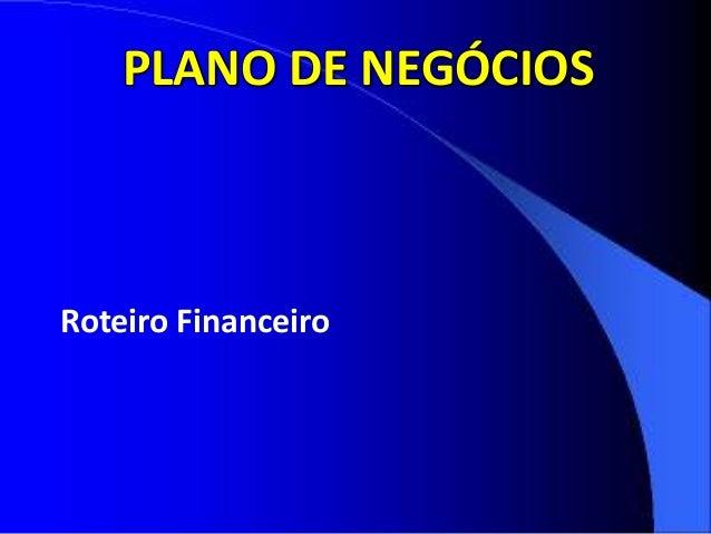 PLANO DE NEGÓCIOS Roteiro Financeiro