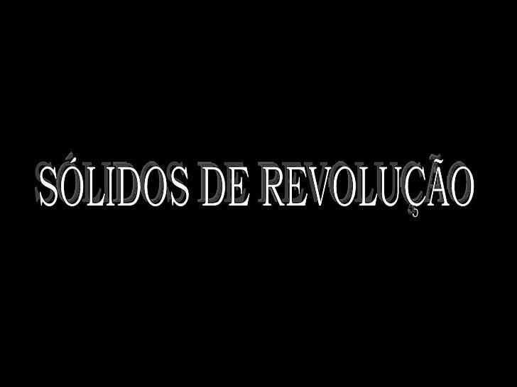 SÓLIDOS DE REVOLUÇÃO