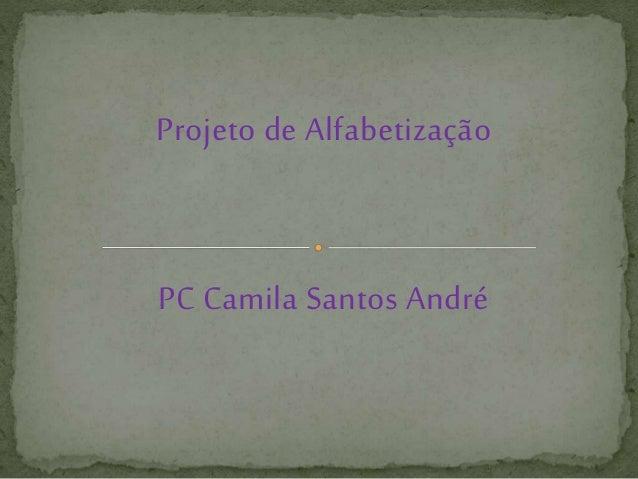 Projeto de Alfabetização PC Camila Santos André