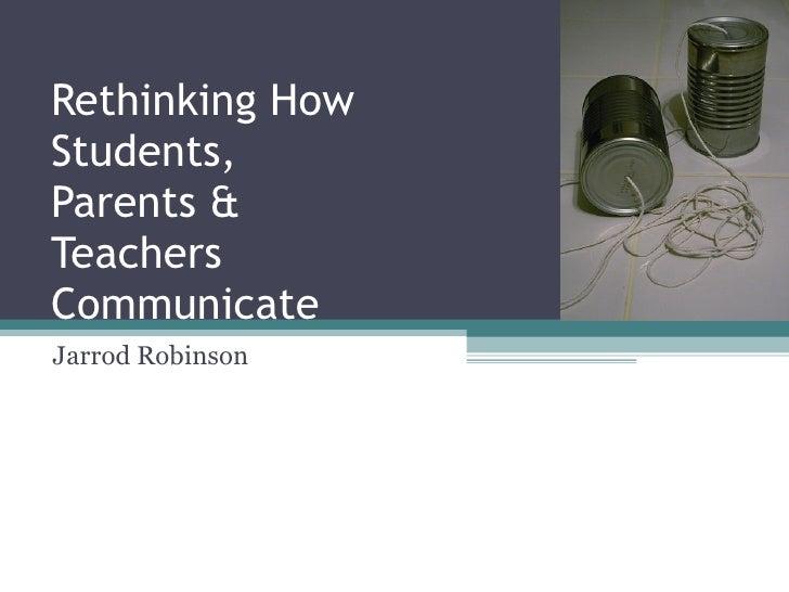 Rethinking How Students, Parents & Teachers Communicate Jarrod Robinson