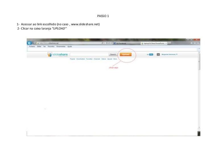 """PASSO 11- Acessar ao link escolhido (no caso , www.slideshare.net)2- Clicar na caixa laranja """"UPLOAD"""""""