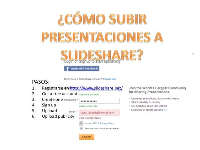 PASOS:1.   Registrarse en http://www.slideshare.net/2.   Get a free account3.   Create one4.   Sign up5.   Up load6.   Up ...