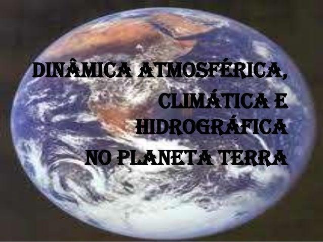 DINÂMICA ATMOSFÉRICA, CLIMÁTICA E HIDROGRÁFICA NO PLANETA TERRA