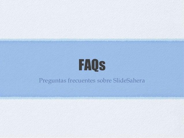 FAQsPreguntas frecuentes sobre SlideSahera