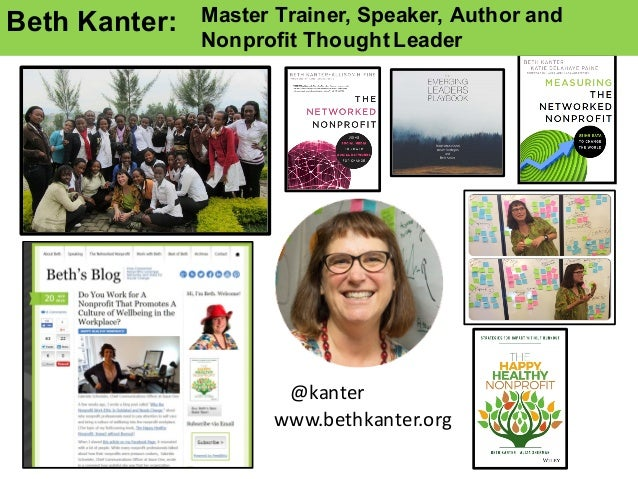 @kanter www.bethkanter.org Beth  Kanter: Master  Trainer,  Speaker,  Author and   Nonprofit  Thought  Leader