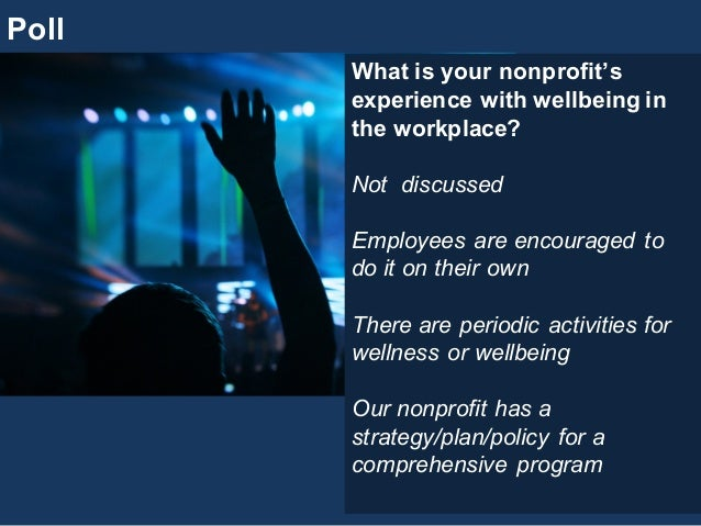 Poll What is your nonprofit's  experience with wellbeing in  the workplace? Not  discussed Employees are enco...