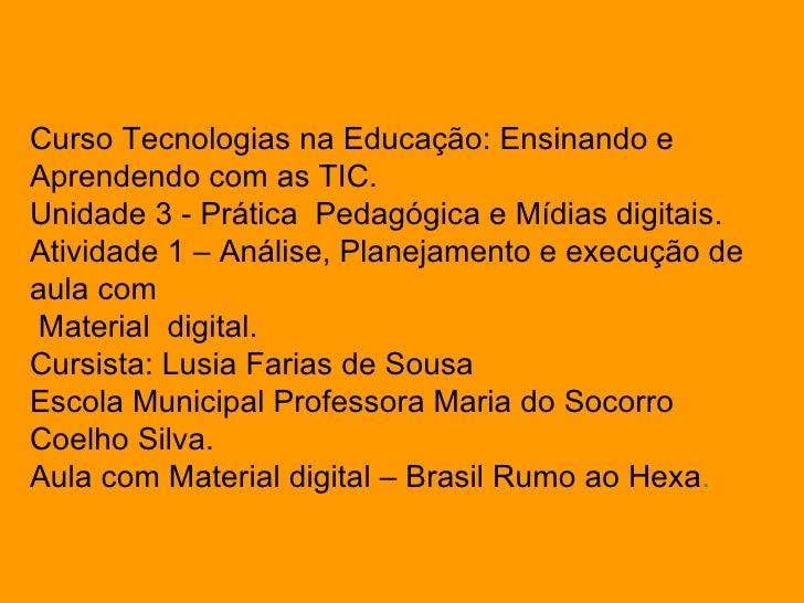 Curso Tecnologias na Educação: Ensinando e Aprendendo com as TIC. Unidade 3 - Prática  Pedagógica e Mídias digitais. Ativi...