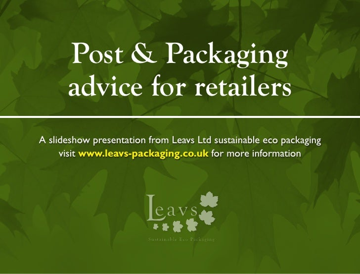 Post & Packaging      advice for retailersA slideshow presentation from Leavs Ltd sustainable eco packaging     visit www....