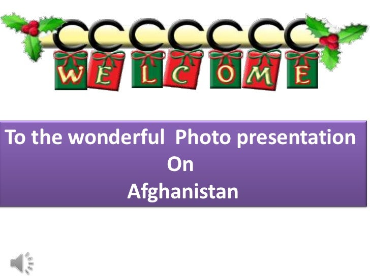 To the wonderful Photo presentation                On            Afghanistan