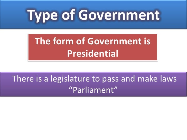 Type of Government      The form of Government is             PresidentialThere is a legislature to pass and make laws    ...