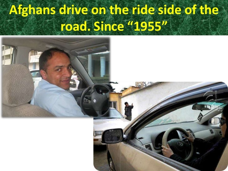 """Afghans drive on the ride side of the        road. Since """"1955"""""""