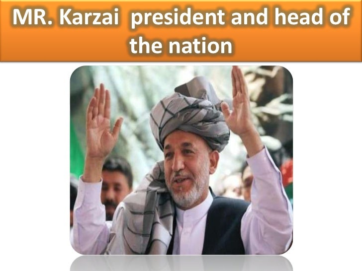 MR. Karzai president and head of           the nation