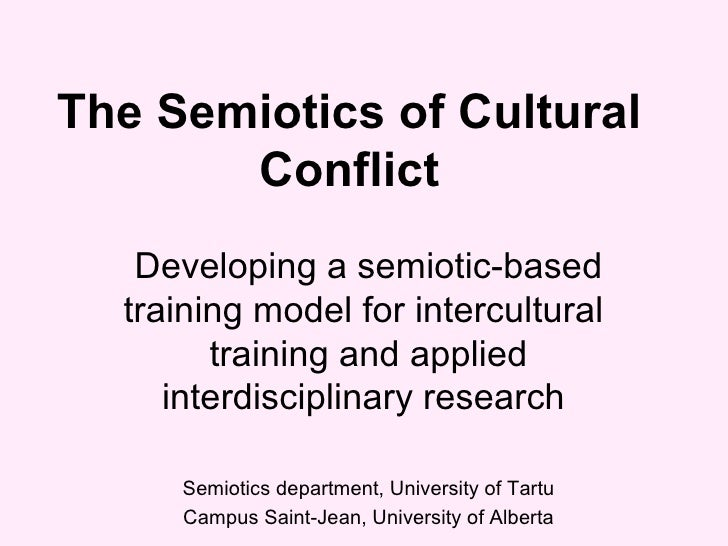 The Semiotics of Cultural Conflict Developing a semiotic-based training model for intercultural  training and applied inte...