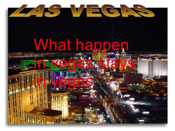 LAS VEGAS What happen in vegas stays in vegas