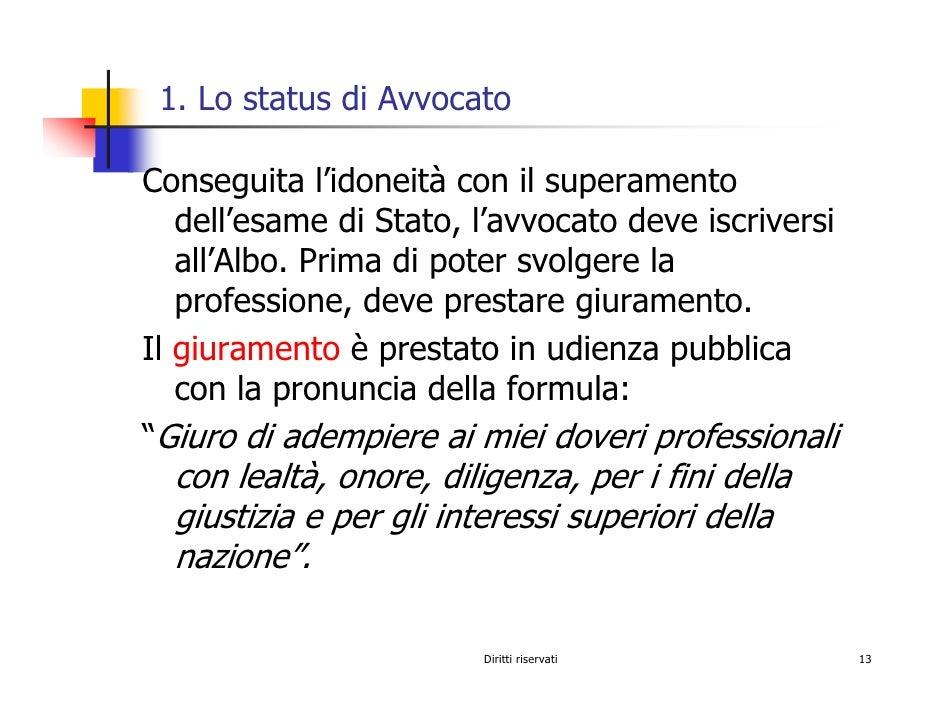 1. Lo status di Avvocato  Conseguita l'idoneità con il superamento    dell'esame di Stato, l'avvocato deve iscriversi    a...