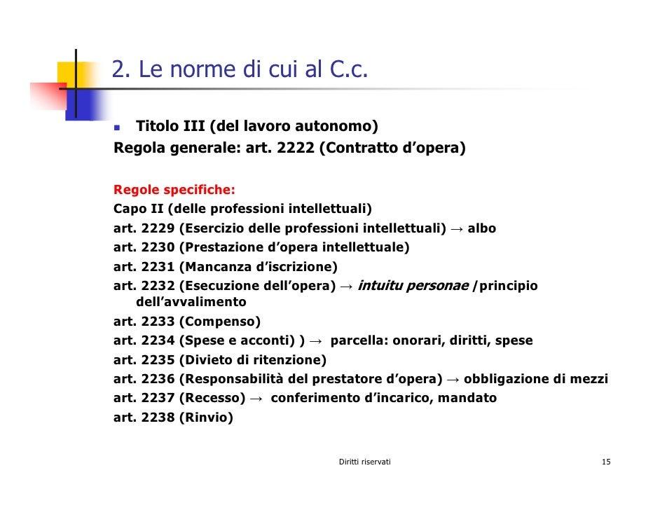 2. Le norme di cui al C.c.    Titolo III (del lavoro autonomo) Regola generale: art. 2222 (Contratto d'opera)  Regole spec...