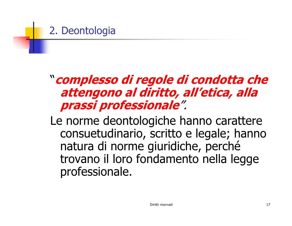 """2. Deontologia    """"complesso di regole di condotta che   attengono al diritto, all'etica, alla   prassi professionale"""". Le..."""