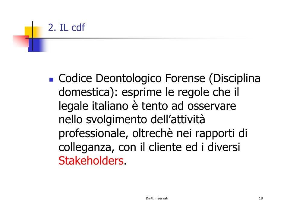 2. IL cdf       Codice Deontologico Forense (Disciplina   domestica): esprime le regole che il   legale italiano è tento a...