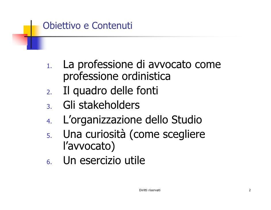 Obiettivo e Contenuti         La professione di avvocato come 1.      professione ordinistica      Il quadro delle fonti 2...