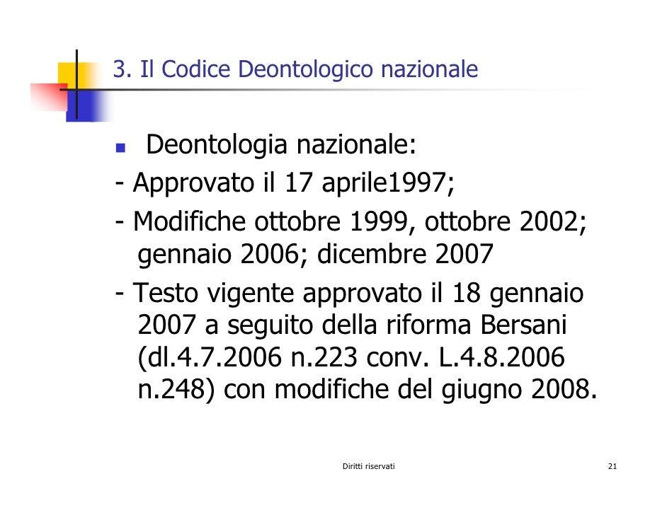 3. Il Codice Deontologico nazionale      Deontologia nazionale: - Approvato il 17 aprile1997; - Modifiche ottobre 1999, ot...