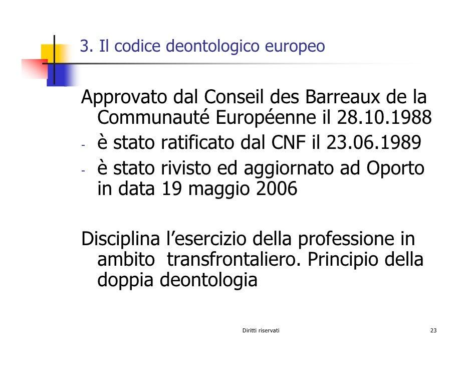 3. Il codice deontologico europeo   Approvato dal Conseil des Barreaux de la   Communauté Européenne il 28.10.1988 - è sta...