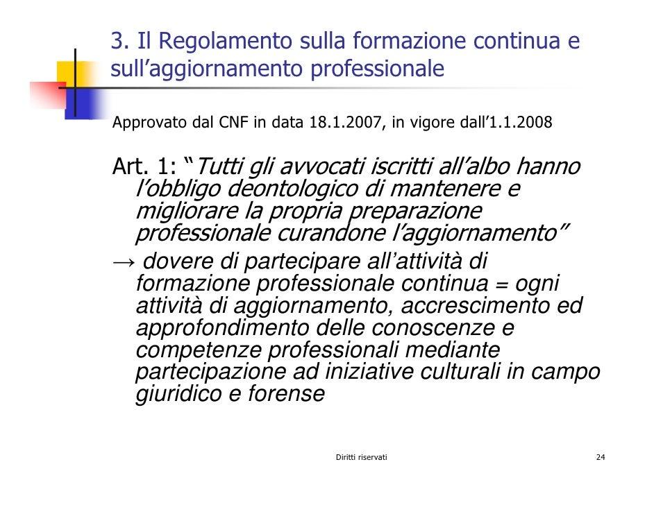 3. Il Regolamento sulla formazione continua e sull'aggiornamento professionale  Approvato dal CNF in data 18.1.2007, in vi...